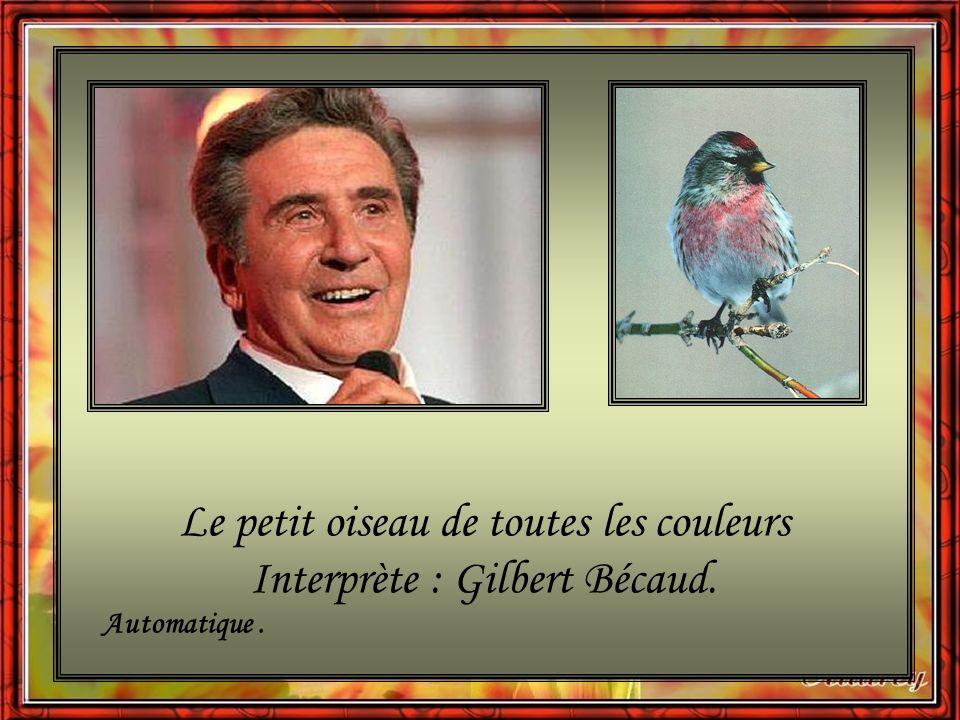 Le petit oiseau de toutes les couleurs Interprète : Gilbert Bécaud.