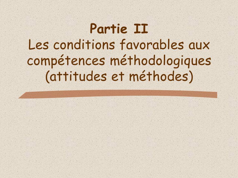 Partie II Les conditions favorables aux compétences méthodologiques (attitudes et méthodes)