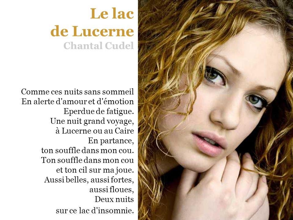 Le lac de Lucerne Chantal Cudel Comme ces nuits sans sommeil En alerte d amour et d émotion Eperdue de fatigue.