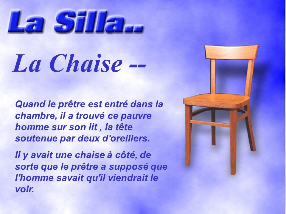 La Chaise -- Quand le prêtre est entré dans la chambre, il a trouvé ce pauvre homme sur son lit , la tête soutenue par deux d oreillers.