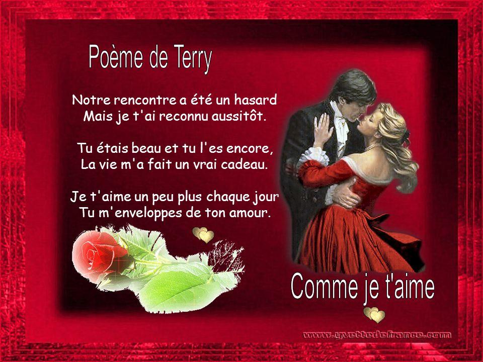 Comme je t aime Poème de Terry Notre rencontre a été un hasard
