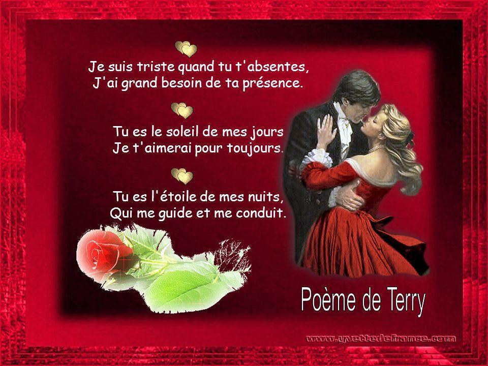 Poème de Terry Je suis triste quand tu t absentes,