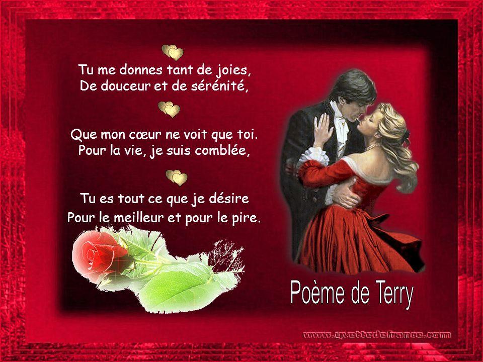 Poème de Terry Tu me donnes tant de joies, De douceur et de sérénité,