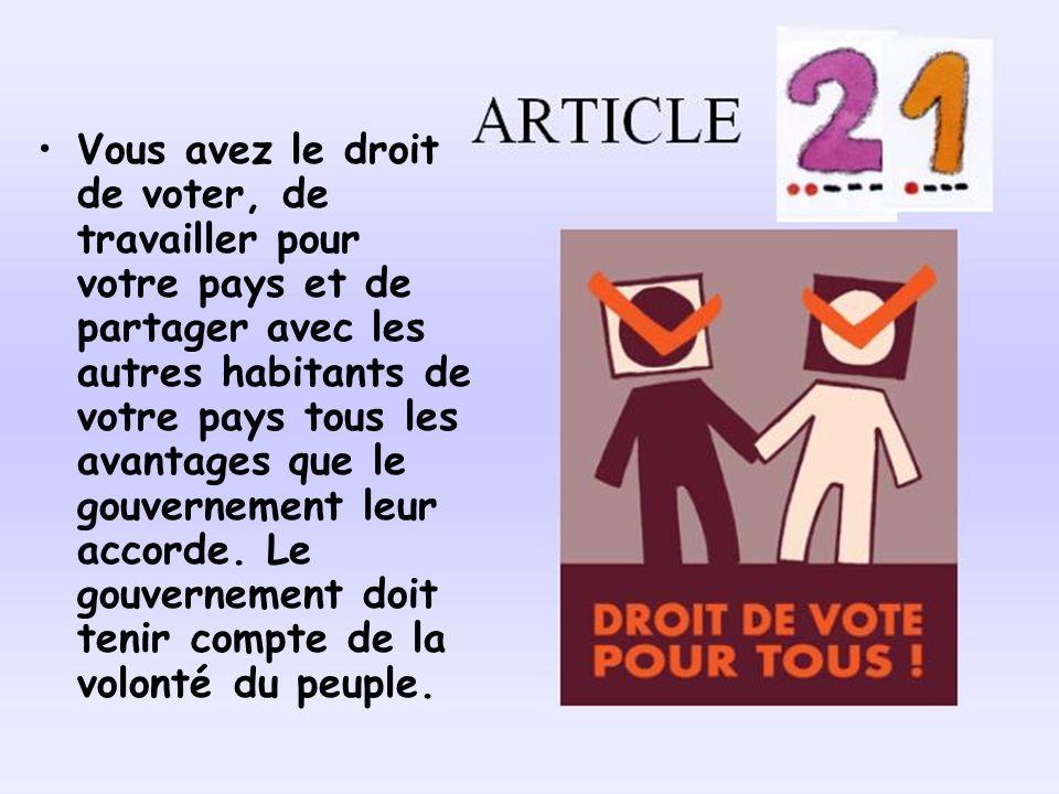 Vous avez le droit de voter, de travailler pour votre pays et de partager avec les autres habitants de votre pays tous les avantages que le gouvernement leur accorde.