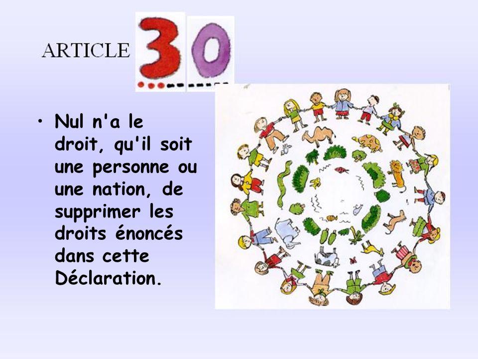 Nul n a le droit, qu il soit une personne ou une nation, de supprimer les droits énoncés dans cette Déclaration.