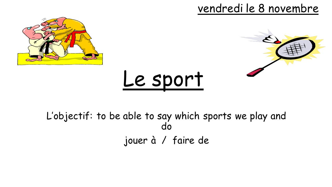 L'objectif: to be able to say which sports we play and do