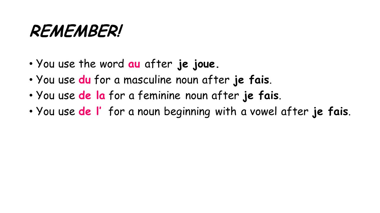 REMEMBER! You use the word au after je joue.