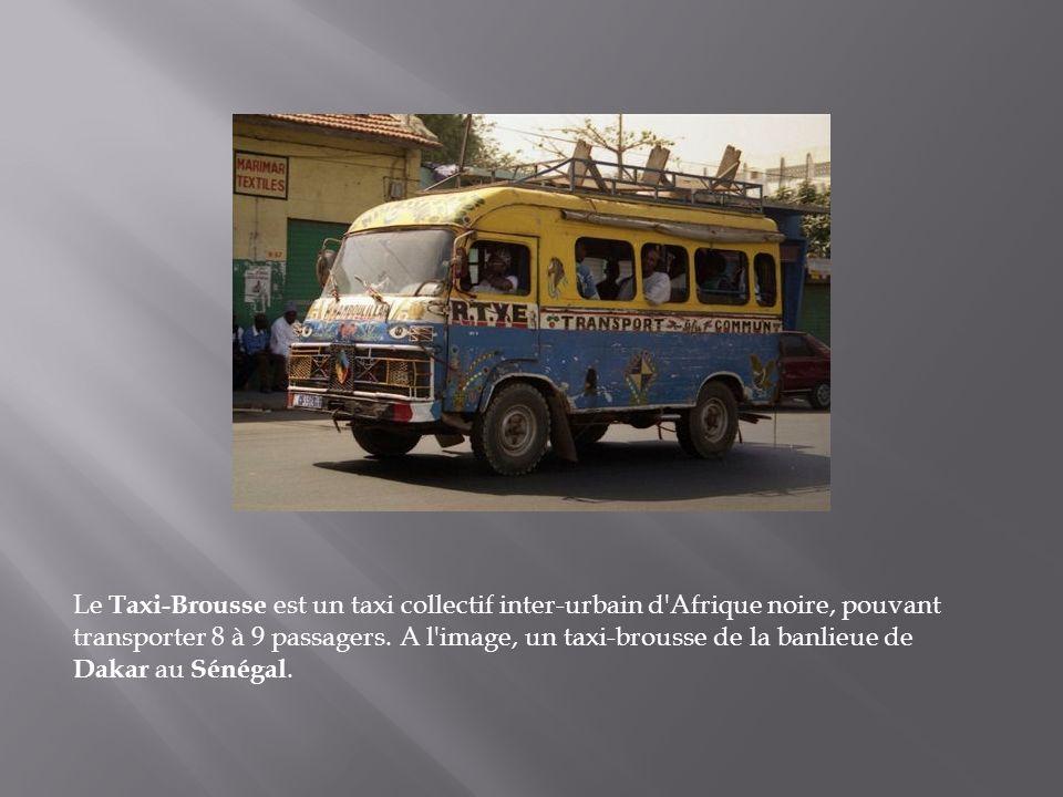 Le Taxi-Brousse est un taxi collectif inter-urbain d Afrique noire, pouvant transporter 8 à 9 passagers.
