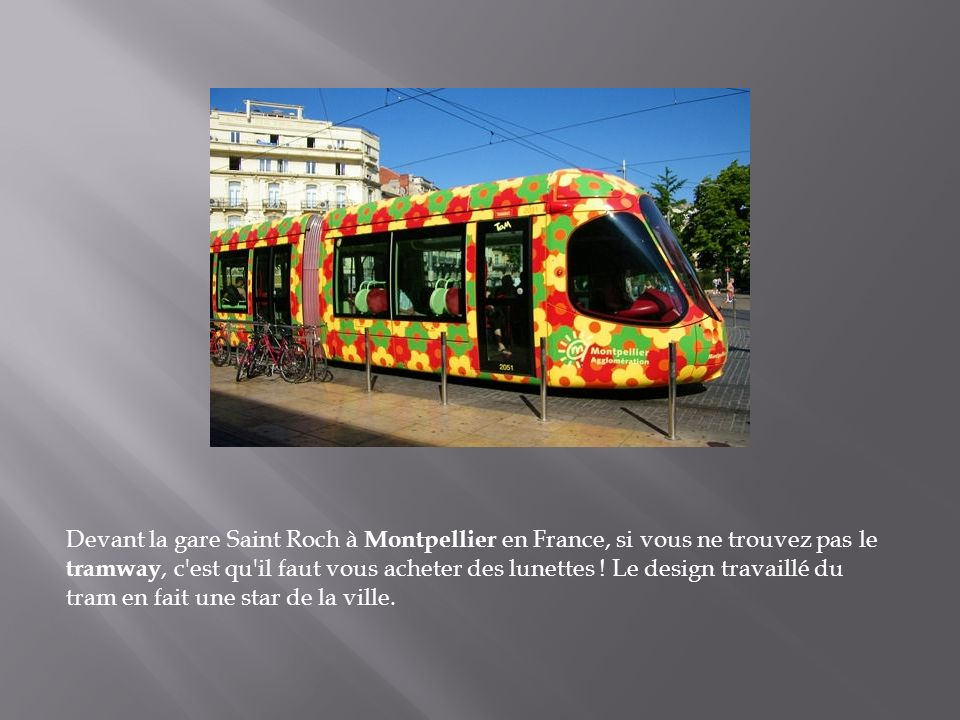 Devant la gare Saint Roch à Montpellier en France, si vous ne trouvez pas le tramway, c est qu il faut vous acheter des lunettes .