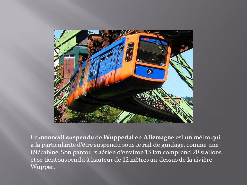 Le monorail suspendu de Wuppertal en Allemagne est un métro qui a la particularité d être suspendu sous le rail de guidage, comme une télécabine.