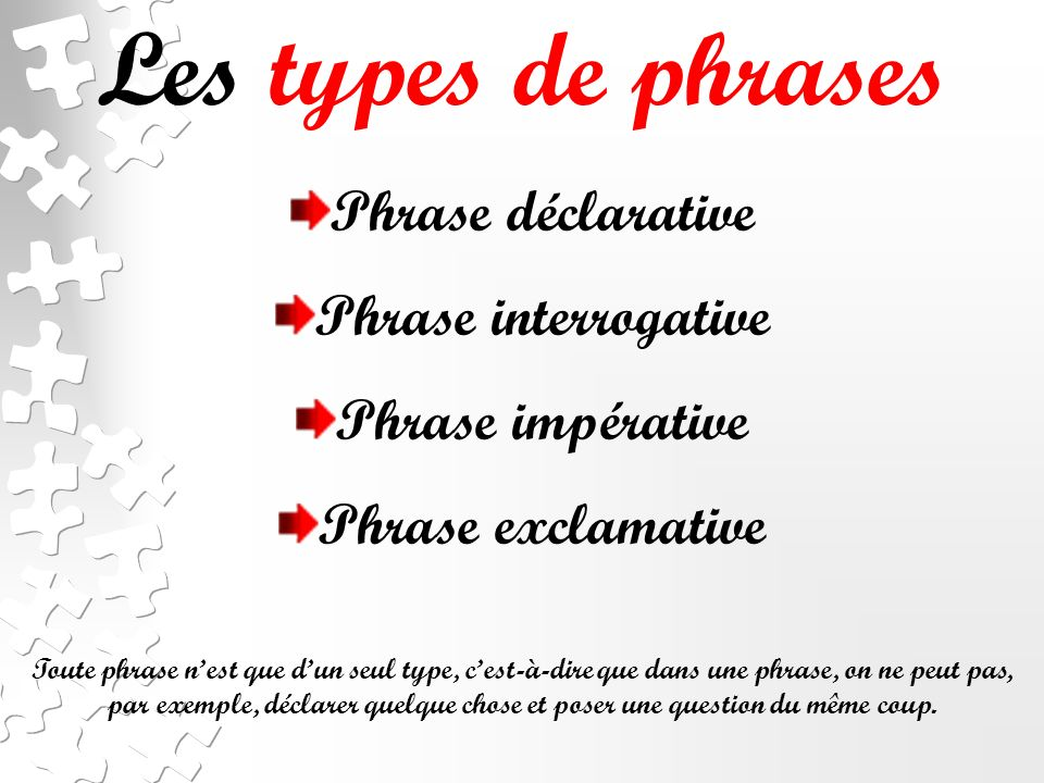 Les types de phrases Phrase déclarative Phrase interrogative