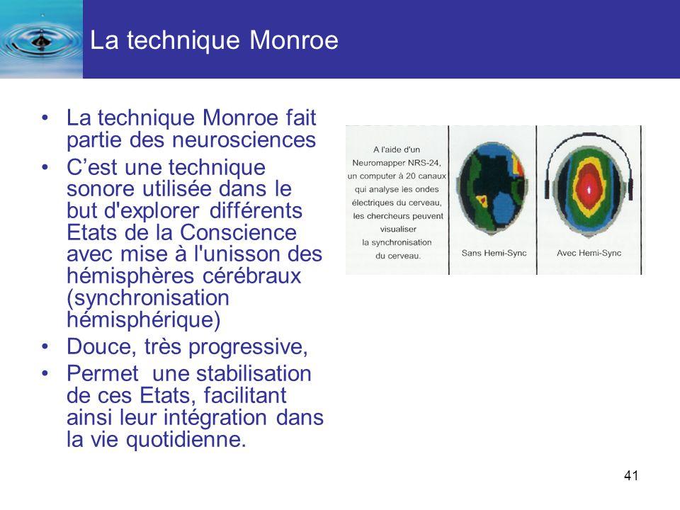 La technique Monroe La technique Monroe fait partie des neurosciences