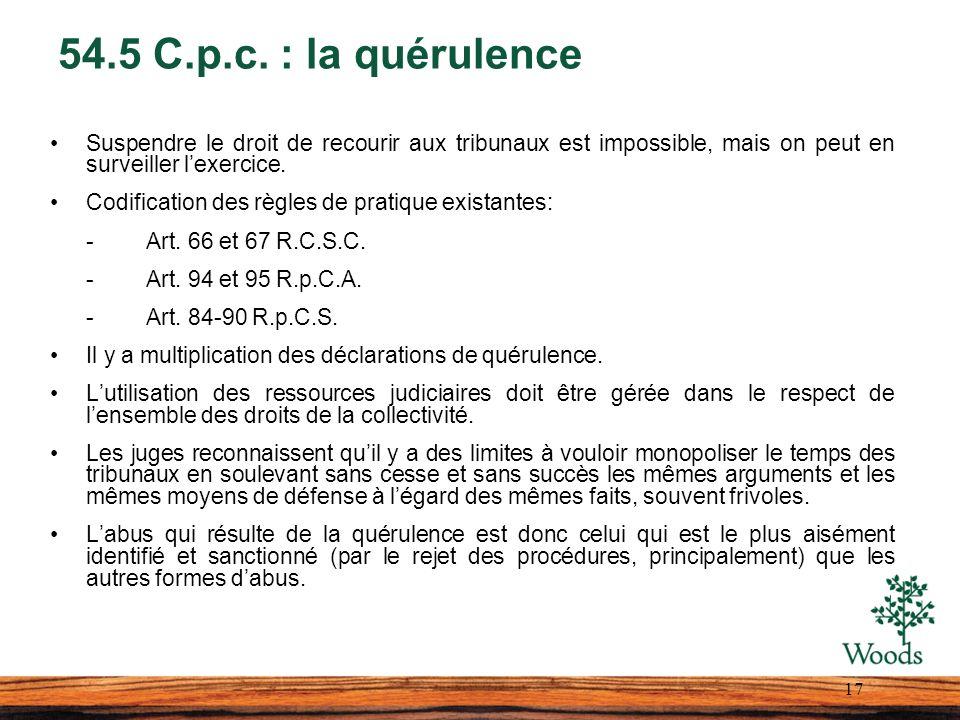 54.5 C.p.c. : la quérulence Suspendre le droit de recourir aux tribunaux est impossible, mais on peut en surveiller l'exercice.