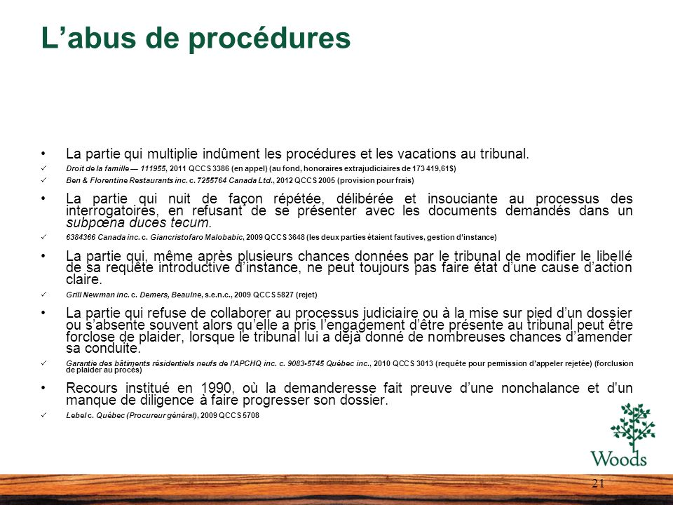 L'abus de procédures La partie qui multiplie indûment les procédures et les vacations au tribunal.