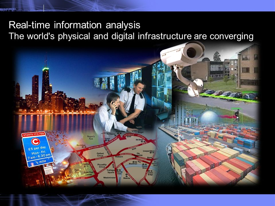 Real-time information analysis The world s physical and digital infrastructure are converging