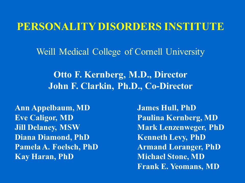 Otto F. Kernberg, M.D., Director John F. Clarkin, Ph.D., Co-Director