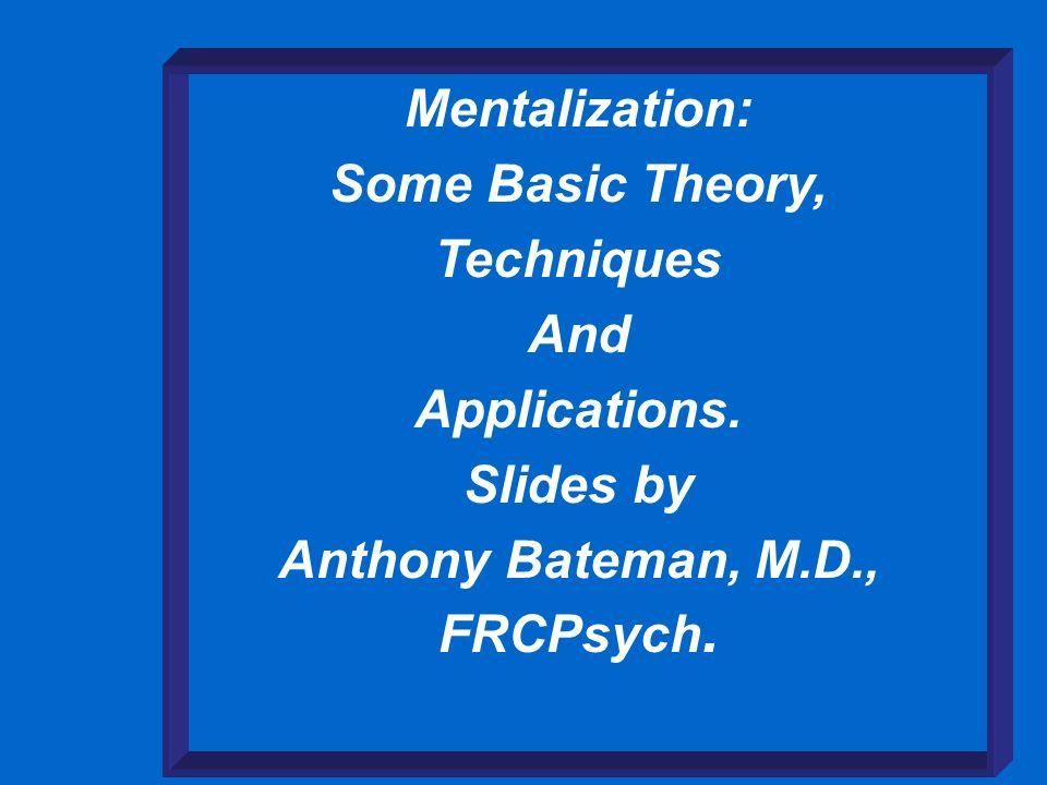 Anthony Bateman, M.D., FRCPsych.