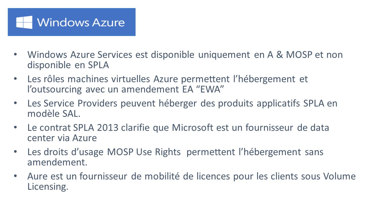 Windows Azure Services est disponible uniquement en A & MOSP et non disponible en SPLA