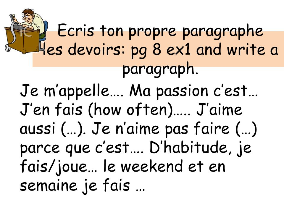Ecris ton propre paragraphe les devoirs: pg 8 ex1 and write a paragraph.