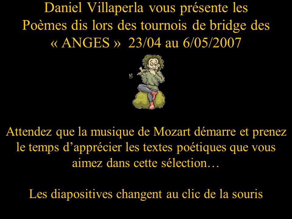 Daniel Villaperla vous présente les Poèmes dis lors des tournois de bridge des « ANGES » 23/04 au 6/05/2007