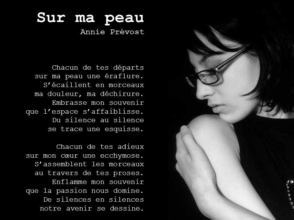 Sur ma peau Annie Prévost Chacun de tes départs sur ma peau une éraflure.