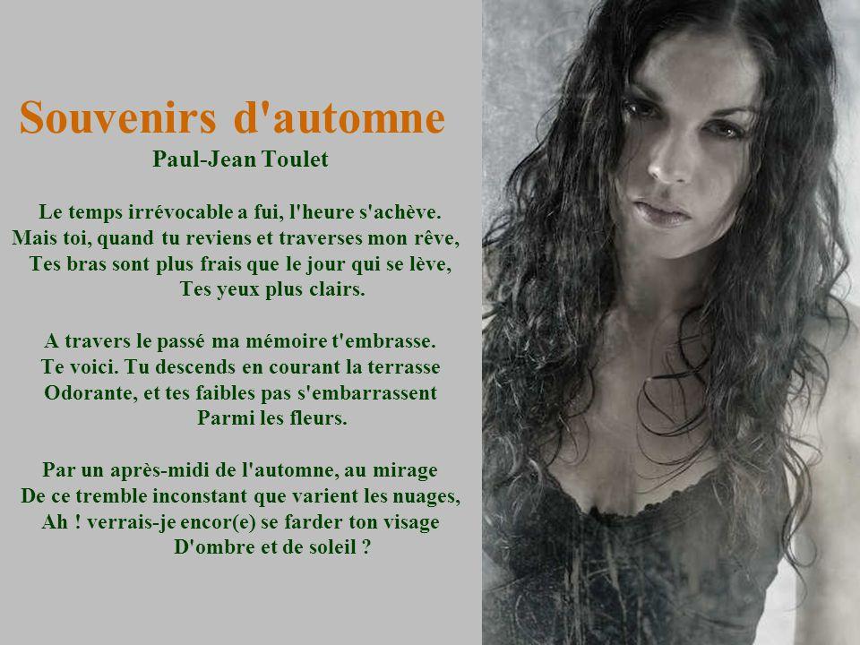 Souvenirs d automne Paul-Jean Toulet Le temps irrévocable a fui, l heure s achève.
