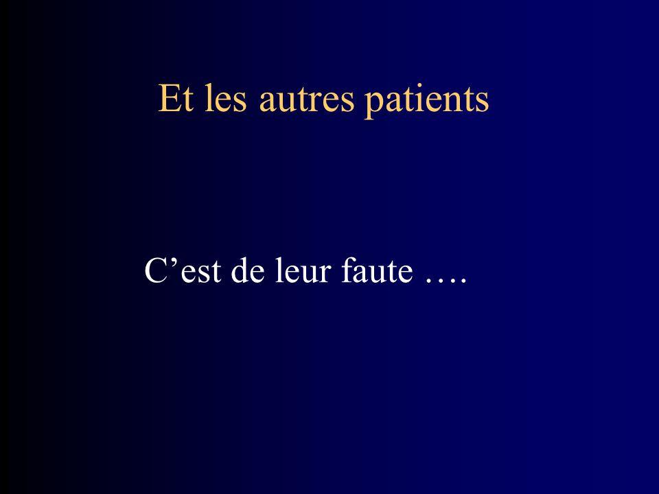 Et les autres patients C'est de leur faute ….