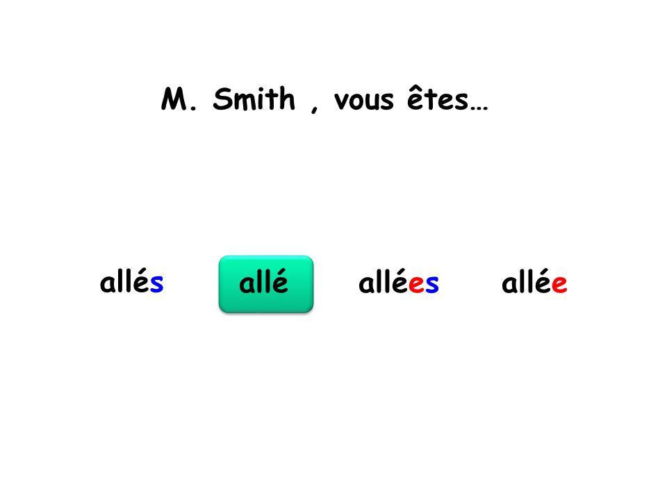 M. Smith , vous êtes… allés allé allées allée