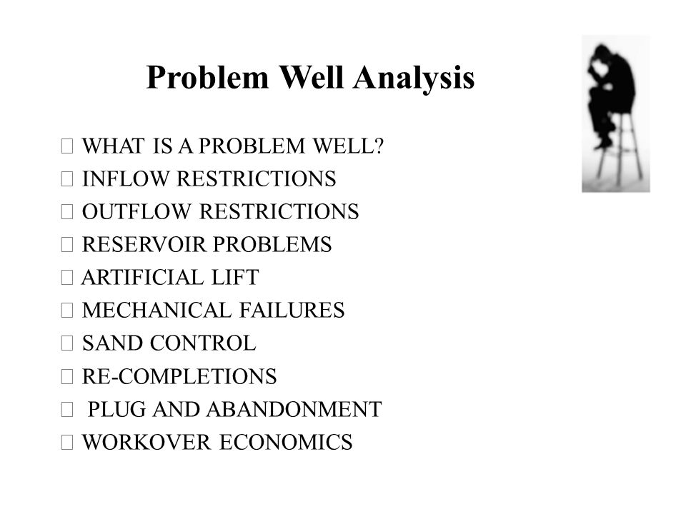 Problem Well Analysis  WHAT IS A PROBLEM WELL  INFLOW RESTRICTIONS