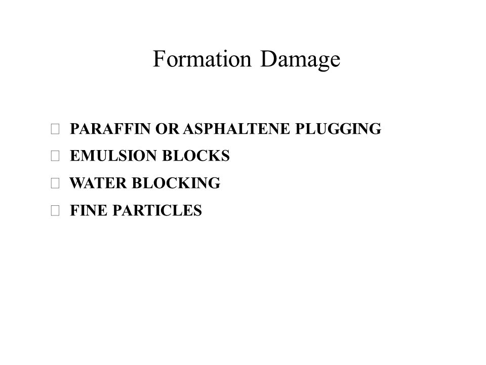 Formation Damage  PARAFFIN OR ASPHALTENE PLUGGING  EMULSION BLOCKS