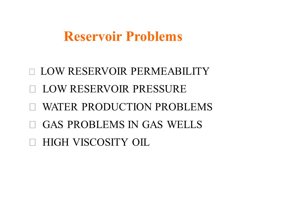  LOW RESERVOIR PRESSURE  WATER PRODUCTION PROBLEMS