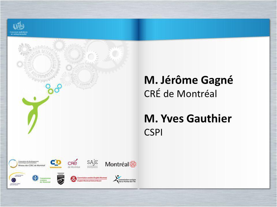 M. Jérôme Gagné CRÉ de Montréal M. Yves Gauthier CSPI