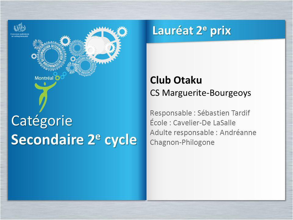 Catégorie Secondaire 2e cycle Lauréat 2e prix Club Otaku