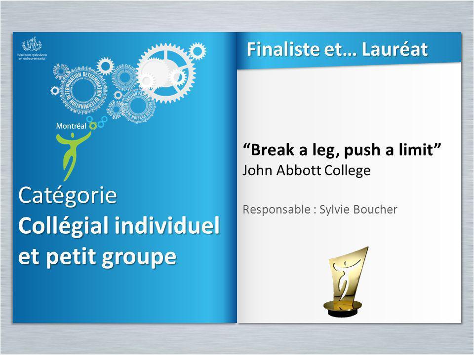 Catégorie Collégial individuel et petit groupe Finaliste et… Lauréat