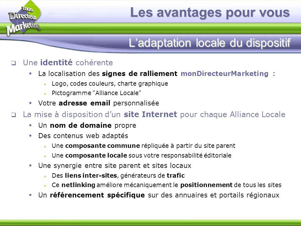 Les avantages pour vous L'adaptation locale du dispositif