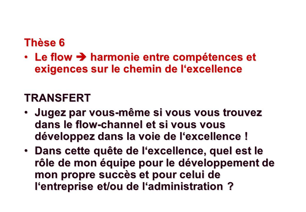 Thèse 6 Le flow  harmonie entre compétences et exigences sur le chemin de l'excellence. TRANSFERT.