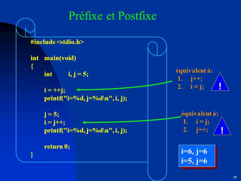 Préfixe et Postfixe ! ! i=6, j=6 i=5, j=6 #include <stdio.h>