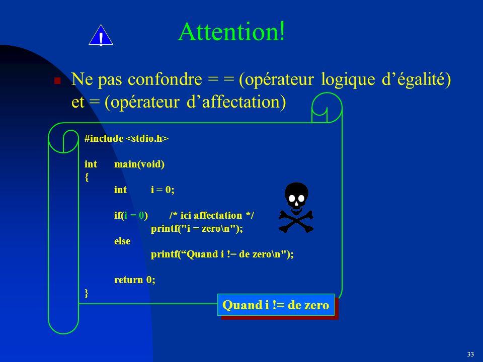 Attention! ! Ne pas confondre = = (opérateur logique d'égalité) et = (opérateur d'affectation) #include <stdio.h>