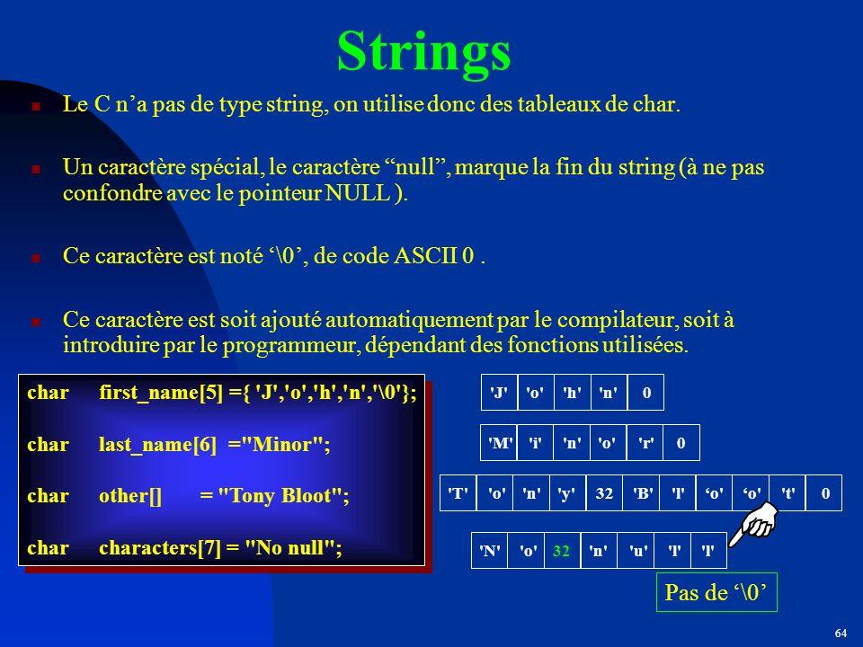 Strings Le C n'a pas de type string, on utilise donc des tableaux de char.