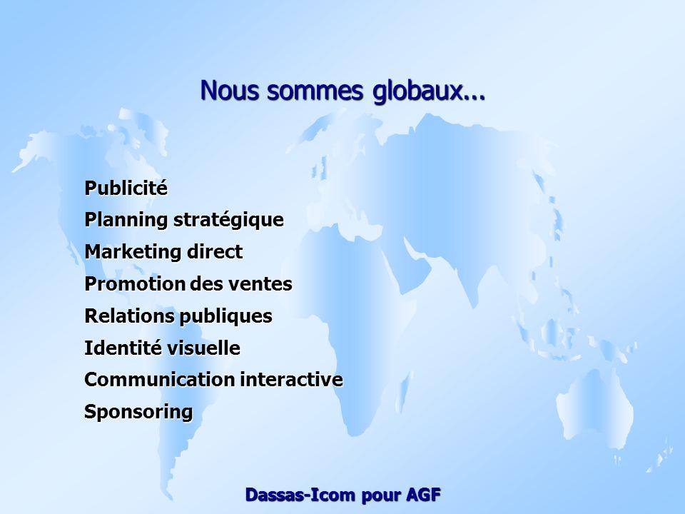 Nous sommes globaux... Publicité Planning stratégique Marketing direct
