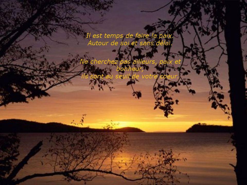 Il est temps de faire la paix. Autour de soi et sans délai.