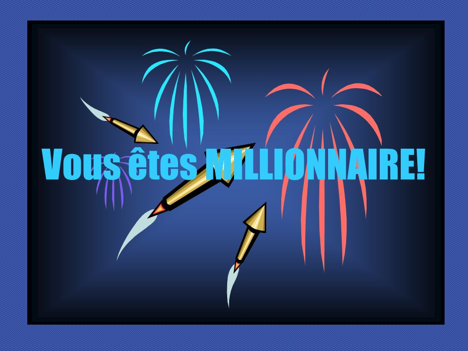 Vous êtes MILLIONNAIRE!