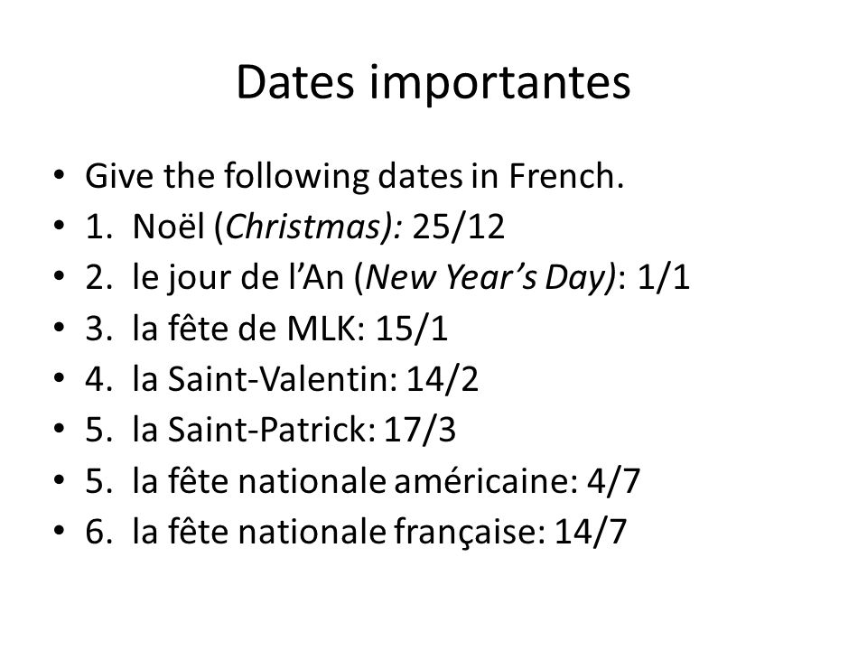 Dates importantes Give the following dates in French.