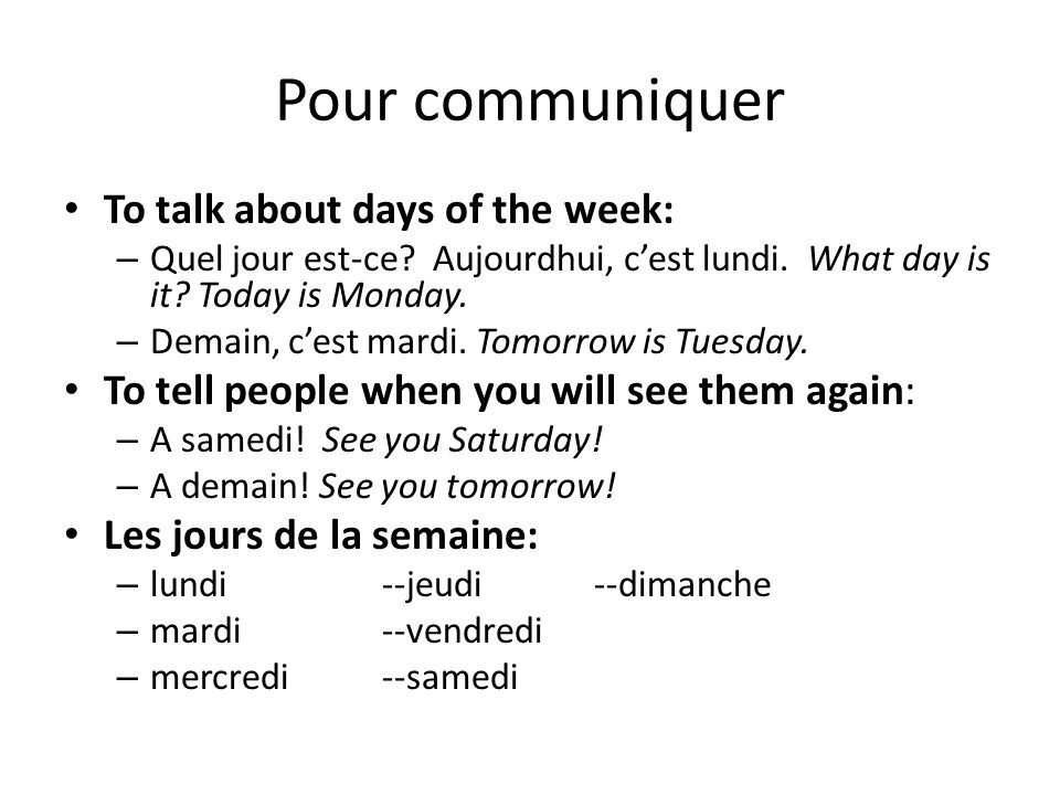 Pour communiquer To talk about days of the week: