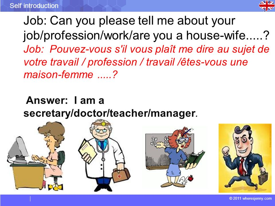 Job: Can you please tell me about your job/profession/work/are you a house-wife.....