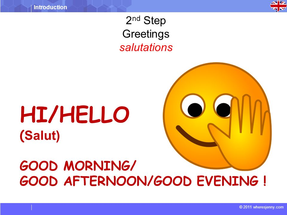 HI/HELLO (Salut) GOOD MORNING/ GOOD AFTERNOON/GOOD EVENING ! 2nd Step