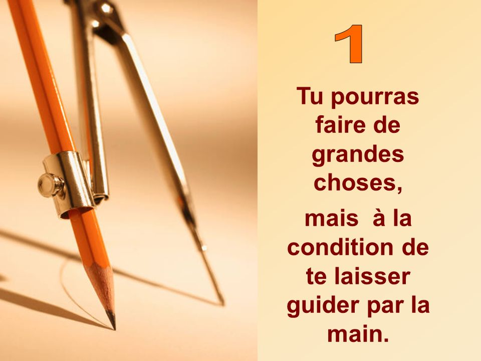 1 Tu pourras faire de grandes choses,