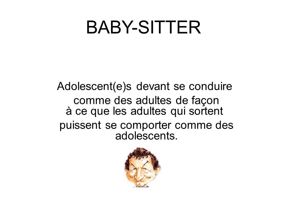 BABY-SITTER Adolescent(e)s devant se conduire