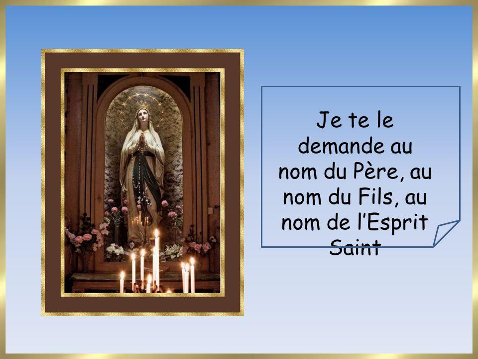 Je te le demande au nom du Père, au nom du Fils, au nom de l'Esprit Saint