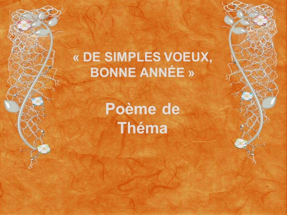 « DE SIMPLES VOEUX, BONNE ANNÉE » Poème de Théma